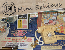Mini Exhibits - 150 Years